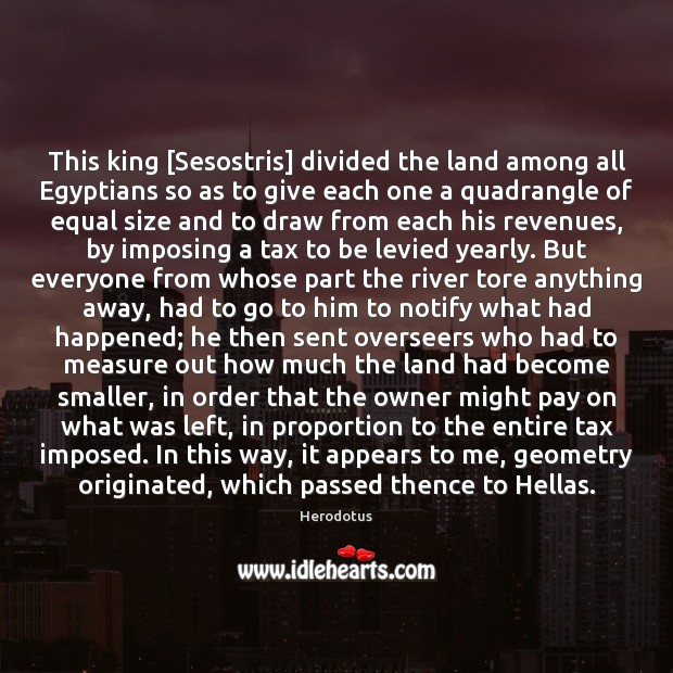 Image, This king [Sesostris] divided the land among all Egyptians so as to