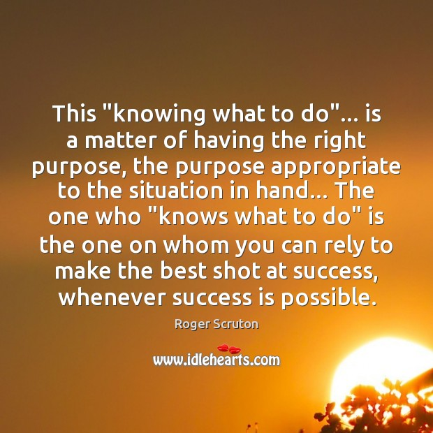"""Image, This """"knowing what to do""""… is a matter of having the right"""