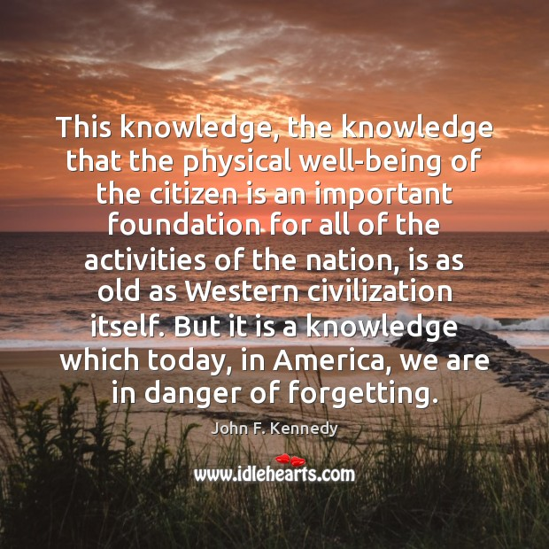 This knowledge, the knowledge that the physical well-being of the citizen is Image