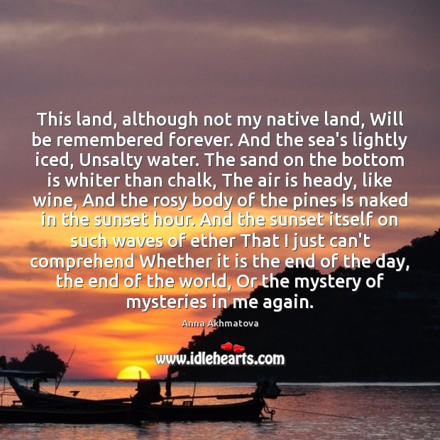 This land, although not my native land, Will be remembered forever. And Image