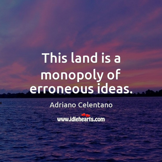 Image, This land is a monopoly of erroneous ideas.