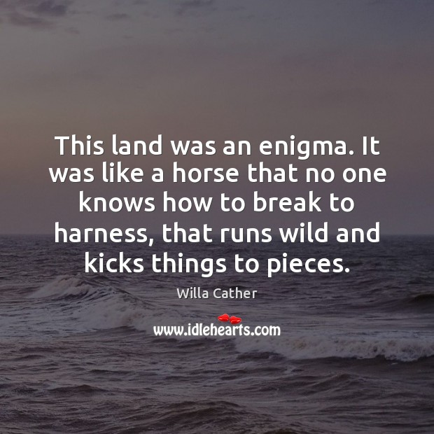 This land was an enigma. It was like a horse that no Image