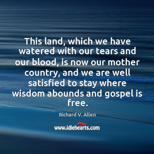 This land, which we have watered with our tears and our blood, is now our mother country Richard V. Allen Picture Quote