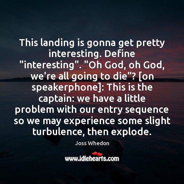"Image, This landing is gonna get pretty interesting. Define ""interesting"". ""Oh God, oh"