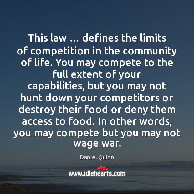 This law … defines the limits of competition in the community of life. Daniel Quinn Picture Quote