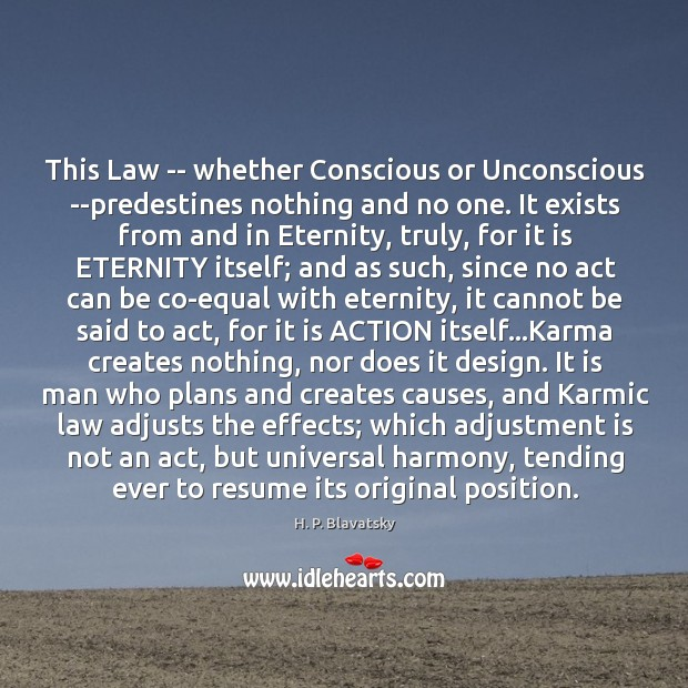 This Law — whether Conscious or Unconscious –predestines nothing and no one. H. P. Blavatsky Picture Quote