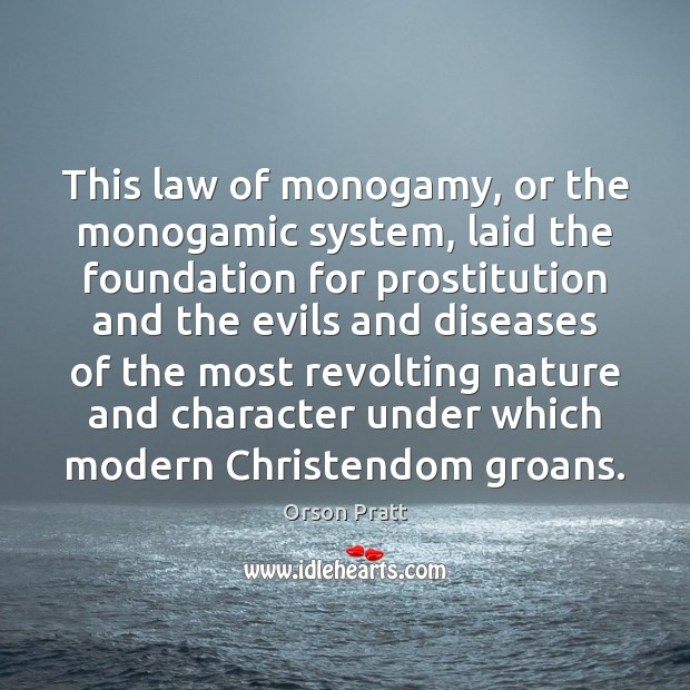 This law of monogamy, or the monogamic system, laid the foundation for Orson Pratt Picture Quote
