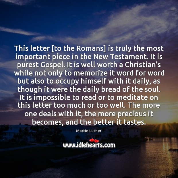 This letter [to the Romans] is truly the most important piece in Image