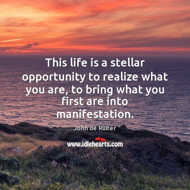 This life is a stellar opportunity to realize what you are, to Image