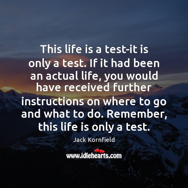 Image, This life is a test-it is only a test. If it had