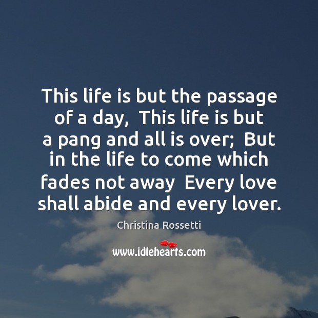 This life is but the passage of a day,  This life is Christina Rossetti Picture Quote