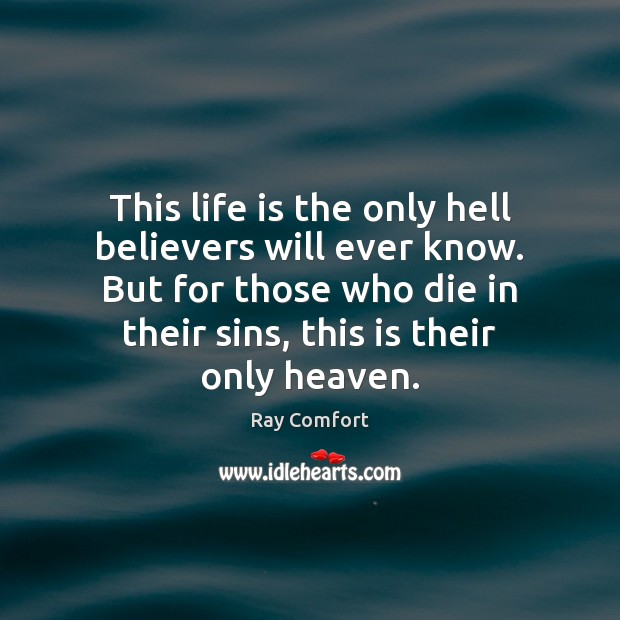 This life is the only hell believers will ever know. But for Ray Comfort Picture Quote