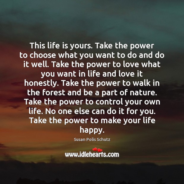 This life is yours. Take the power to choose what you want Image