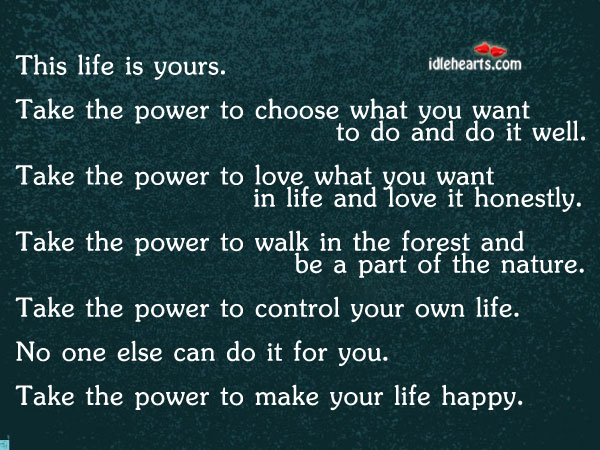This Life IS Yours. Take The Power To…