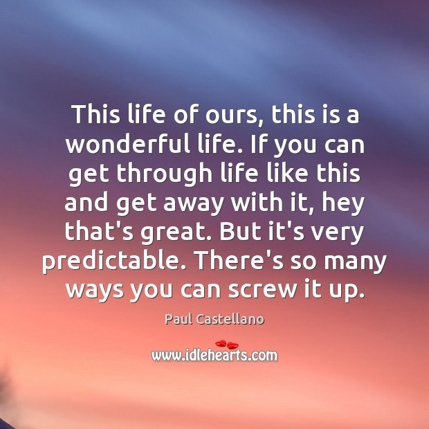 This life of ours, this is a wonderful life. If you can Image