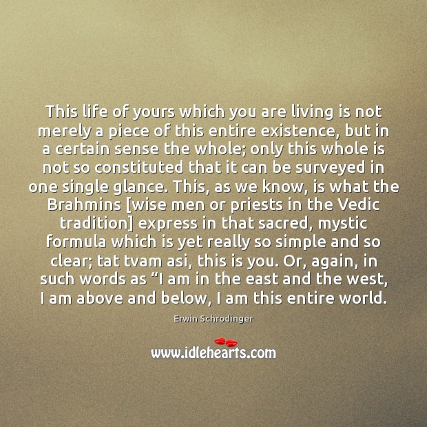 This life of yours which you are living is not merely a Erwin Schrodinger Picture Quote