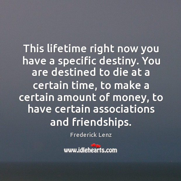 This lifetime right now you have a specific destiny. You are destined Image