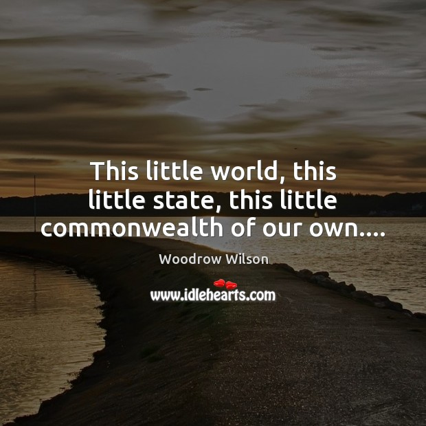 This little world, this little state, this little commonwealth of our own…. Image