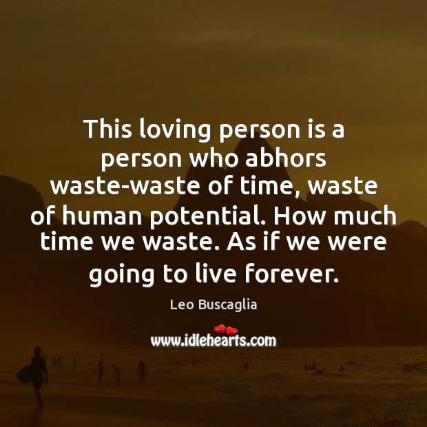 Image, This loving person is a person who abhors waste-waste of time, waste