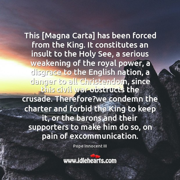 This [Magna Carta] has been forced from the King. It constitutes an Pope Innocent III Picture Quote