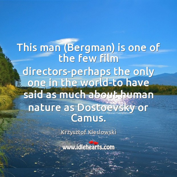 This man (Bergman) is one of the few film directors-perhaps the only Image