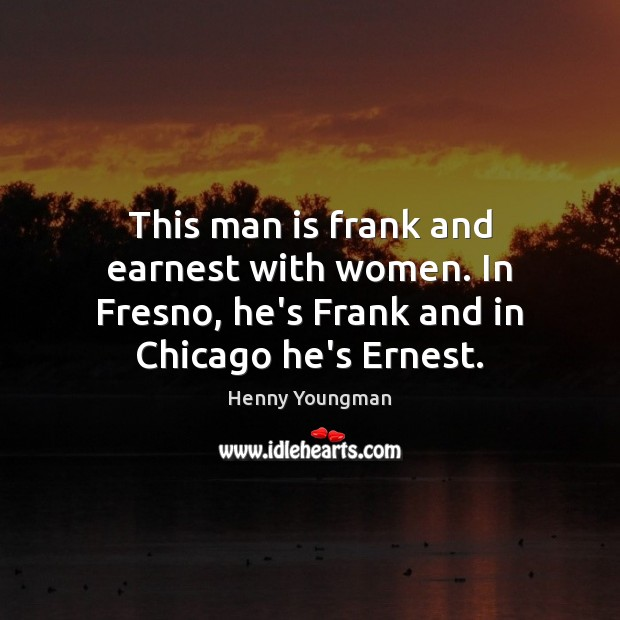 This man is frank and earnest with women. In Fresno, he's Frank Image