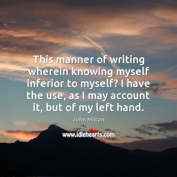 This manner of writing wherein knowing myself inferior to myself? I have Image