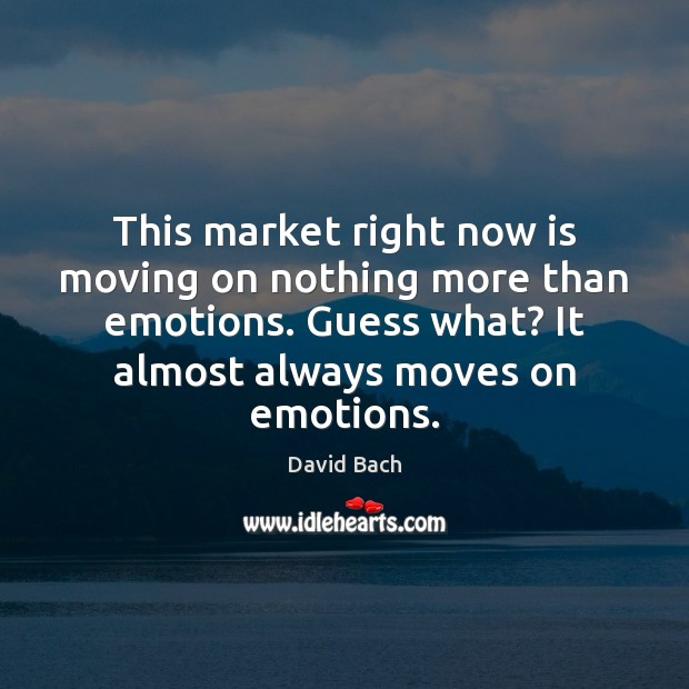 Image, This market right now is moving on nothing more than emotions. Guess
