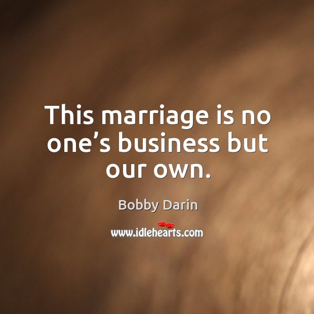 Image, This marriage is no one's business but our own.