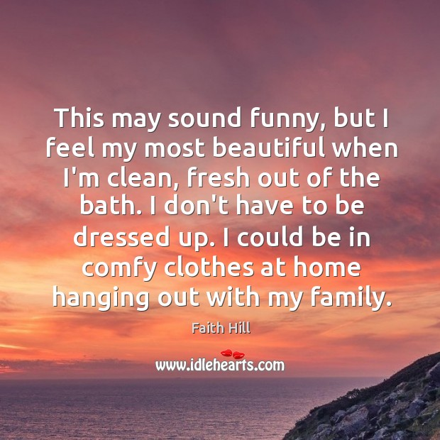 This may sound funny, but I feel my most beautiful when I'm Image