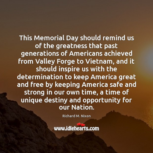 This Memorial Day should remind us of the greatness that past generations Richard M. Nixon Picture Quote