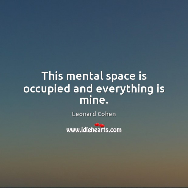 This mental space is occupied and everything is mine. Image