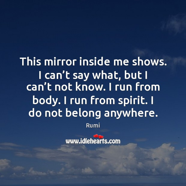 This mirror inside me shows. I can't say what, but I Image