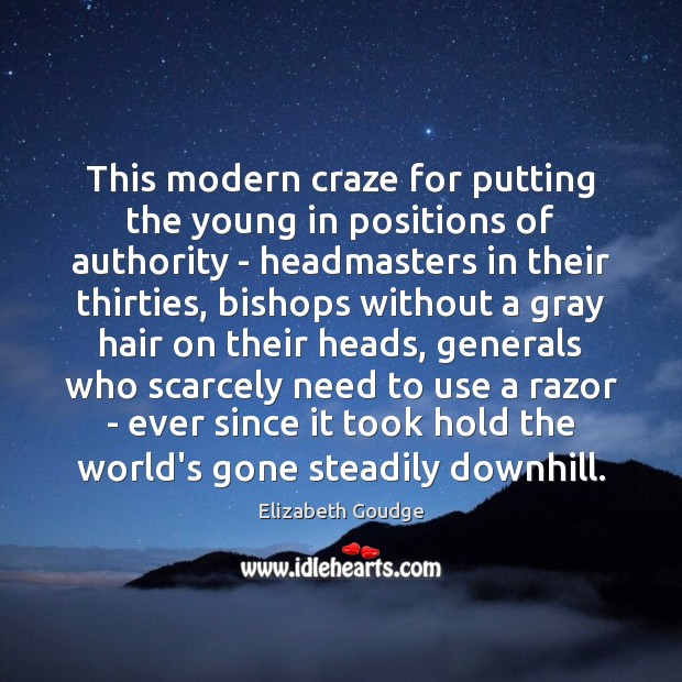 This modern craze for putting the young in positions of authority – Elizabeth Goudge Picture Quote