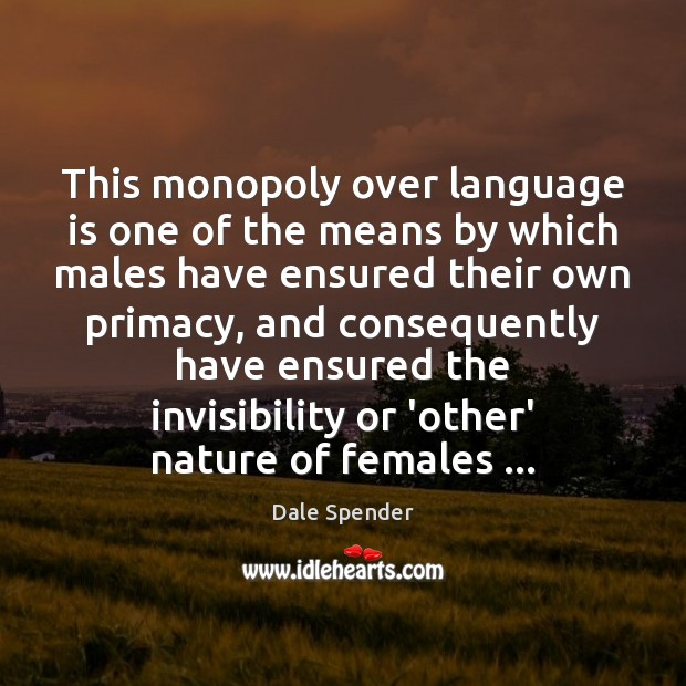 This monopoly over language is one of the means by which males Image
