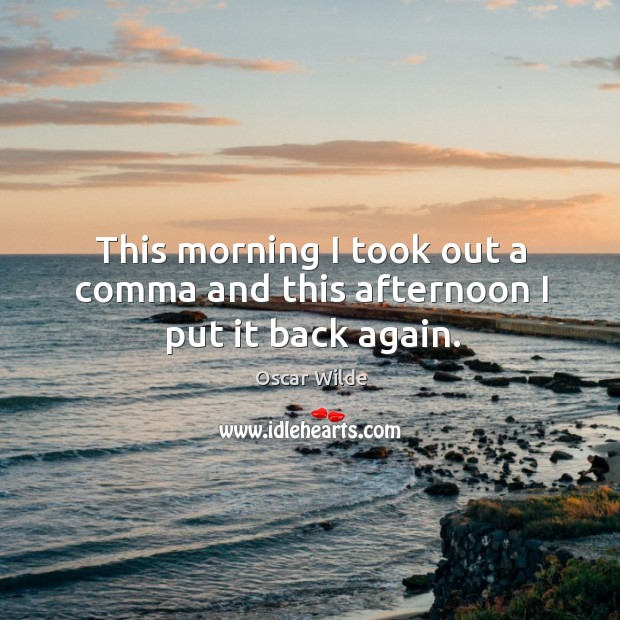 Image, This morning I took out a comma and this afternoon I put it back again.