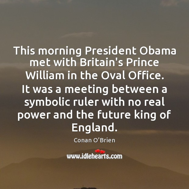 This morning President Obama met with Britain's Prince William in the Oval Image
