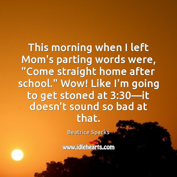 """This morning when I left Mom's parting words were, """"Come straight home Image"""
