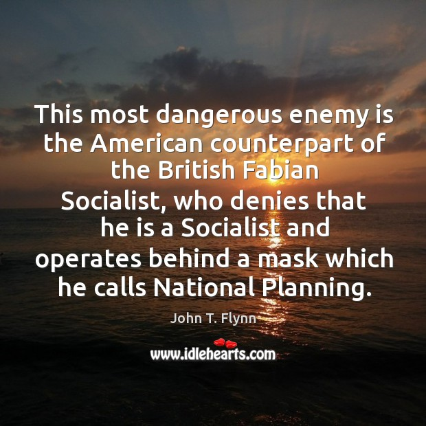 This most dangerous enemy is the american counterpart of the british fabian socialist Image