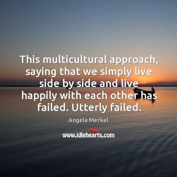 This multicultural approach, saying that we simply live side by side and live happily Image