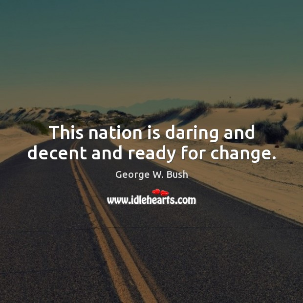This nation is daring and decent and ready for change. Image