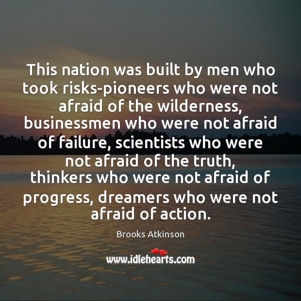 This nation was built by men who took risks-pioneers who were not Progress Quotes Image