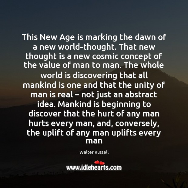 This New Age is marking the dawn of a new world-thought. That Walter Russell Picture Quote
