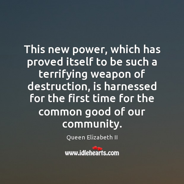 This new power, which has proved itself to be such a terrifying Queen Elizabeth II Picture Quote