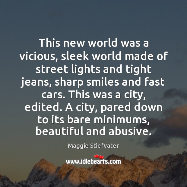Image, This new world was a vicious, sleek world made of street lights
