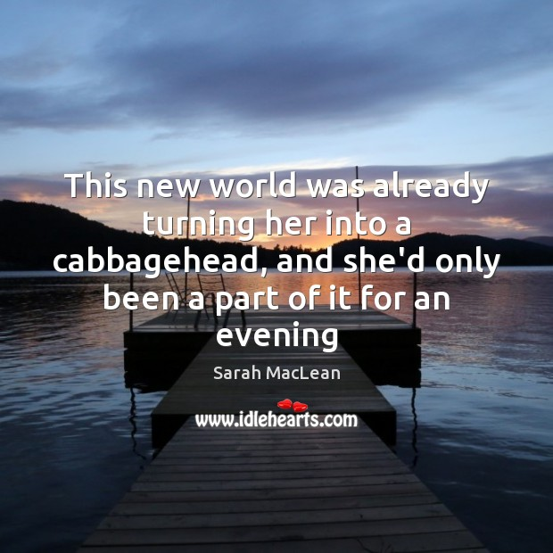 This new world was already turning her into a cabbagehead, and she'd Sarah MacLean Picture Quote