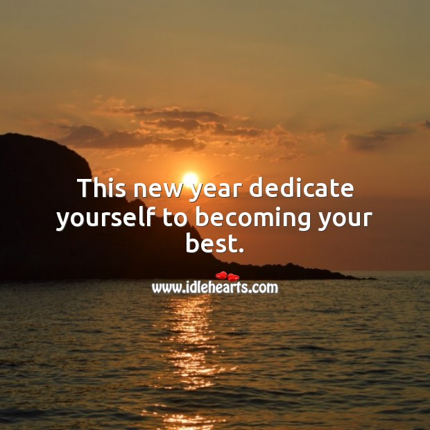 Image, This new year dedicate yourself to becoming your best.