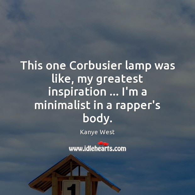 This one Corbusier lamp was like, my greatest inspiration … I'm a minimalist Image