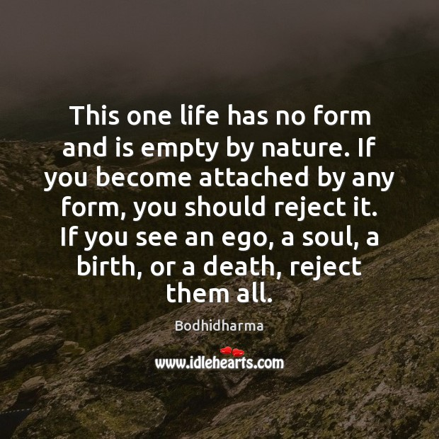 This one life has no form and is empty by nature. If Bodhidharma Picture Quote