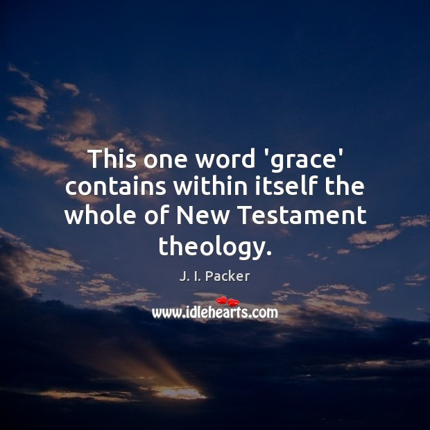 This one word 'grace' contains within itself the whole of New Testament theology. Image
